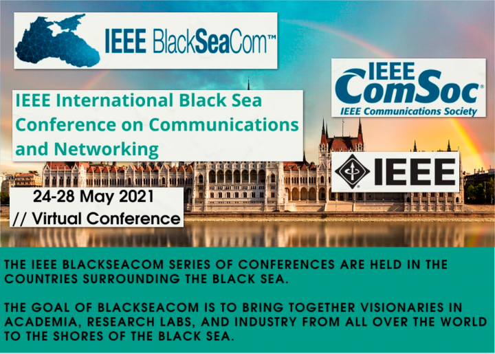 IEEE INTERNATIONAL BLACK SEA CONFERENCE ON COMMUNICATIONS AND NETWORKING 24-28 May 2021 Virtual Conference